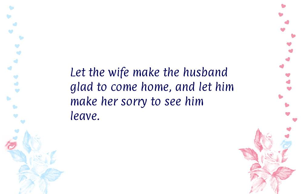 Let the wife make the husband glad to come home, and let him make her ...